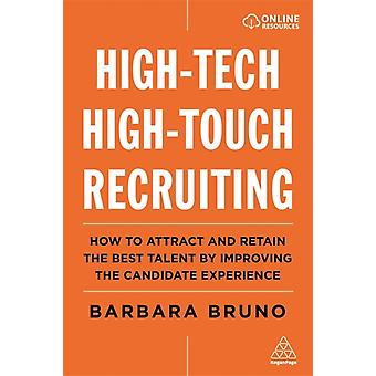 HighTech HighTouch Recruiting How to Attract and Retain the Best Talent by Improving the Candidate Experience by Barbara Bruno