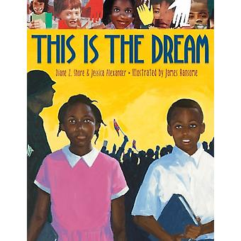 This Is the Dream by Diane Z Shore & Jessica Alexander & Illustrated by James Ransome