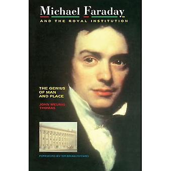 Michael Faraday and the Royal Institution; The Genius of Man and Place
