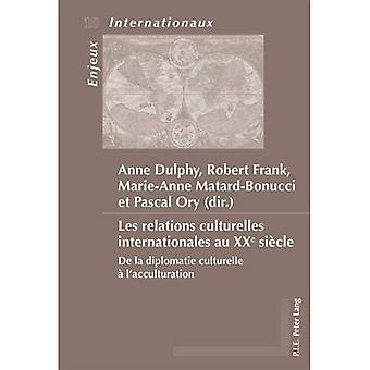 Les Relations Culturelles Internationales Au Xxe Siecle: de la Diplomatie Culturelle A l'Acculturation� (Enjeux Internationaux / International Issues)