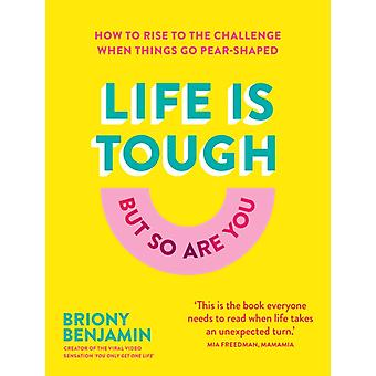 Life Is Tough But So Are You by Briony Benjamin