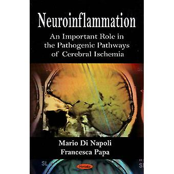 Neuroinflammation  An Important Role in the Pathogenic Pathways of Cerebral Ischemia by Mario Di Napoli