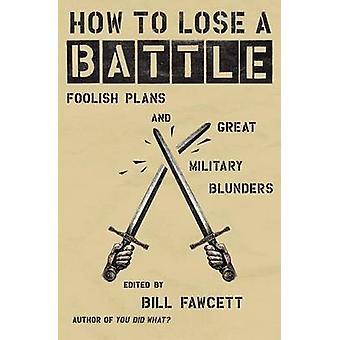 كيف يمكن أن يخسر معركة-خطط الحماقة والأخطاء العسكرية كبيرة بثنائية