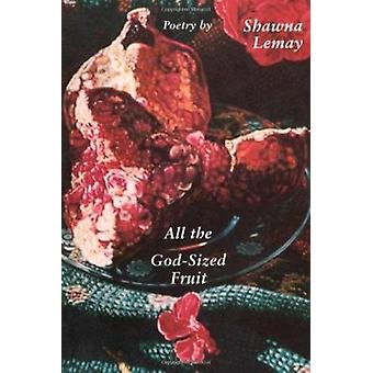 All the God-sized Fruit - Poetry by Shawna Lemay - 9780773519022 Book