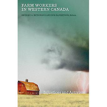 Travailleurs agricoles dans l'Ouest canadien - Injustices et activisme par Shirley A.