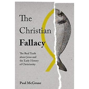 The Christian Fallacy - The Real Truth About Jesus and the Early Histo