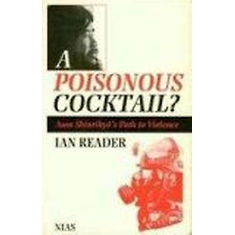 A Poisonous Cocktail? - Aum Shinrikyo's Path to Violence by Ian Reader