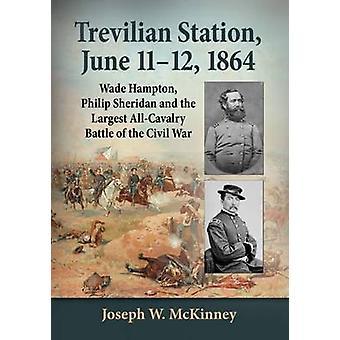 Trevilian Station - June 11-12 - 1864 - Wade Hampton - Philip Sheridan