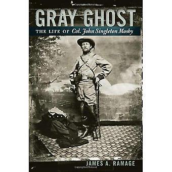 Gray Ghost: La vita del colonnello John Singleton Mosby