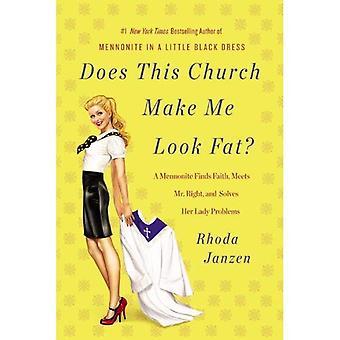 Cette église Me rend le Look Fat?: un Mennonite retrouve la foi, répond M. droit et résout ses problèmes de Lady