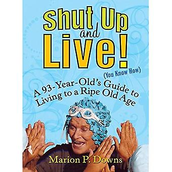 Shut Up and Live! (You Know How): A 93-Year-Old's Guide for Living to a Ripe Old Age