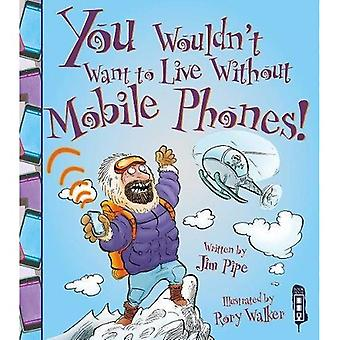 You Wouldn't Want to Live Without Mobile Phones!