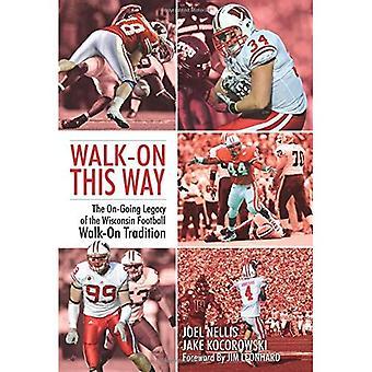 Op deze manier lopen: de voortdurende erfenis van de Wisconsin voetbal Walk-On traditie