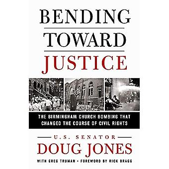 Bending Toward Justice: The� Birmingham Church Bombing That Changed the Course of� Civil Rights