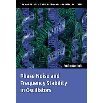 Phase Noise and Frequency Stability in Oscillators by Enrico Rubiola