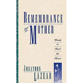 Remembrance of Mother Words to Heal the Heart by Lazear & Jonathon