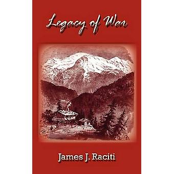 Legacy of War by Raciti & James J.