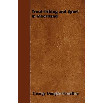 Troutfishing and Sport in Maoriland by Hamilton & George Douglas