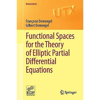 Functional Spaces for the Theory of Elliptic Partial Differential Equations by Francoise Demengel & Gilbert Demengel & Translated by Reinie Erne