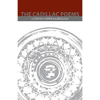 The Cadillac Poems of Steven Forris Kimbrough by Kimbrough & Steven Forris