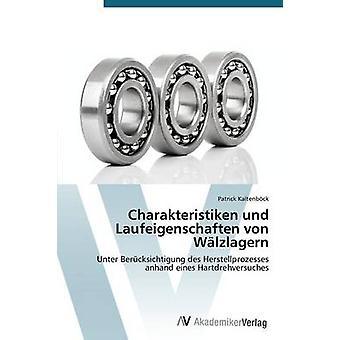 Charakteristiken und Laufeigenschaften von Wlzlagern by Kaltenbck Patrick