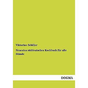 Neuestes sddeutsches Kochbuch fr alle Stnde by Schiller & Viktorine