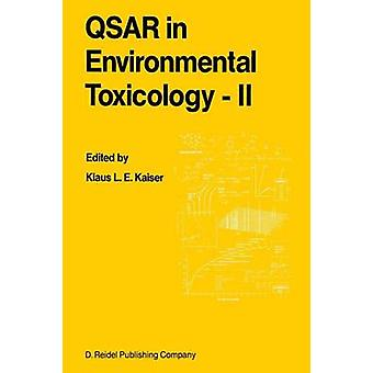QSAR in Environmental Toxicology  II  Proceedings of the 2nd International Workshop on QSAR in Environmental Toxicology held at McMaster University Hamilton Ontario Canada June 913 1986 by Kaiser & K.L.