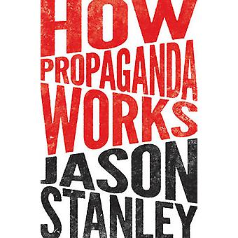 How Propaganda Works by Jason Stanley - 9780691173429 Book