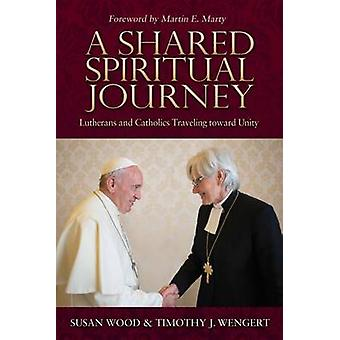 A Shared Spiritual Journey - Lutherans and Catholics Traveling Toward