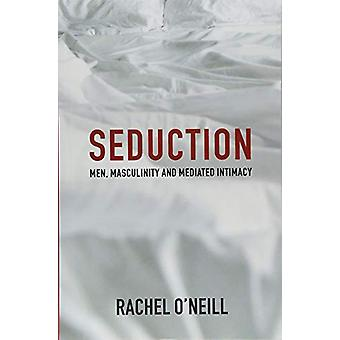 Seduction - Men - Masculinity and Mediated Intimacy by Seduction - Men