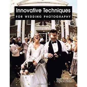 Innovative Techniques For Wedding Photographers by David A. Arndt - D