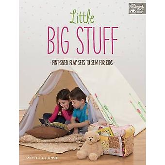 Little Big Stuff - Pint-Sized Play Sets to Sew for Kids by Michelle Je