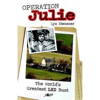 Operation Julie - The World's Greatest LSD Bust by Lyn Ebenezer - 9781