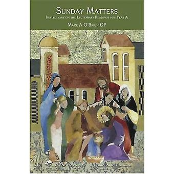 Sunday Matters - Reflections on the Lectionary Readings Year A by Mark