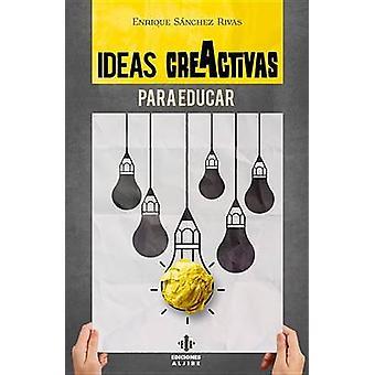 Ideas Creactivas Para Educar by Enrique S Rivas - Enrique Saanchez Ri