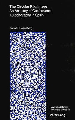The Circular Pilgrimage  An Anatomy of Confessional Autobiography in Spain by John R Rosenberg