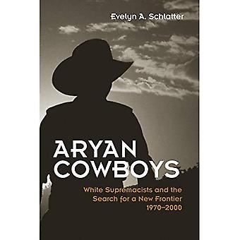 Aryan Cowboys: White Supremacist Ideology and the Search for a New Frontier, 1970-2000