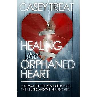 Healing the Orphaned Heart - Renewal for the Misunderstood - the Abuse