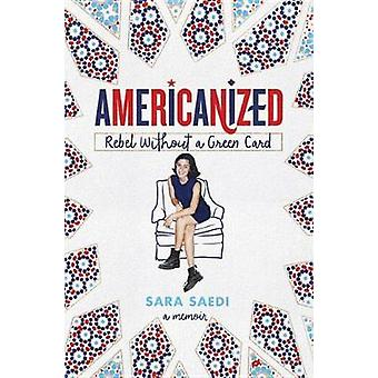 Americanized - Rebel Without a Green Card by Sara Saedi - 978152471779