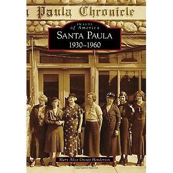 Santa Paula 1930-1960 by Mary Alice Orcutt Henderson - 9780738571652