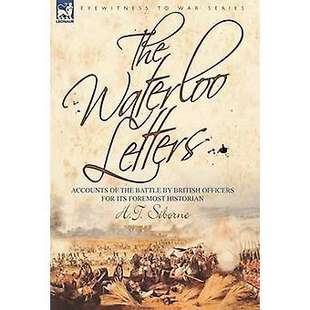 The Waterloo Letters Accounts of the Battle by British Officers for Its Foremost Historian by Siborne & H. T.