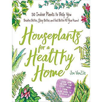 Houseplants for a Healthy Home by Jon VanZile