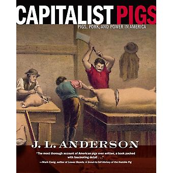 Capitalist Pigs  Pigs Pork and Power in America by J L Anderson