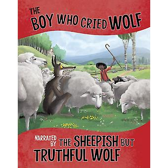 Boy Who Cried Wolf Narrated by the Sheepish But Truthful Wo by Nancy Loewen