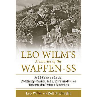 Leo Wilms Memories of the WaffenSS An SSHeimwehr Danzig SSTotenkopfDivision and 9. SSPanzerDivision Hohenstaufen Veteran Remembers by Rolf Michaelis & Leo Wilm