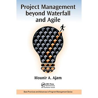 Project Management beyond Waterfall and Agile by Ajam & Mounir