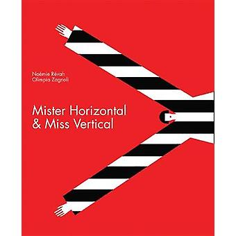Mister Horizontal amp Miss Vertical by Noemie Revah & Illustrated by Olimpia Zagnoli