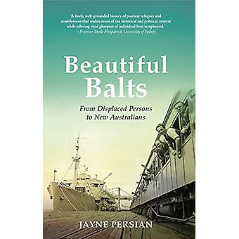Beautiful Balts - From Displaced Persons to New Australians by Jayne P