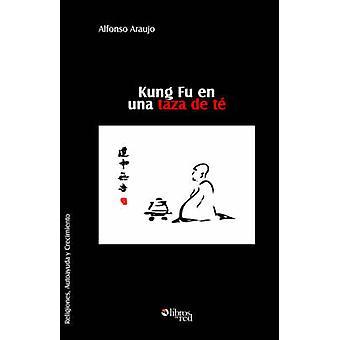 Kung Fu En Una Taza de Te by Araujo & Alfonso