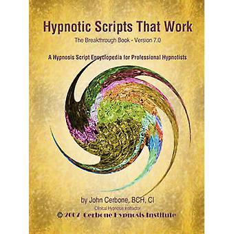 Hypnotic Scripts That Work The Breakthrough Book Version 7.0 by Cerbone & John